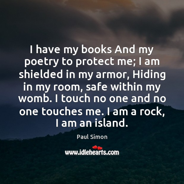 I have my books And my poetry to protect me; I am Paul Simon Picture Quote