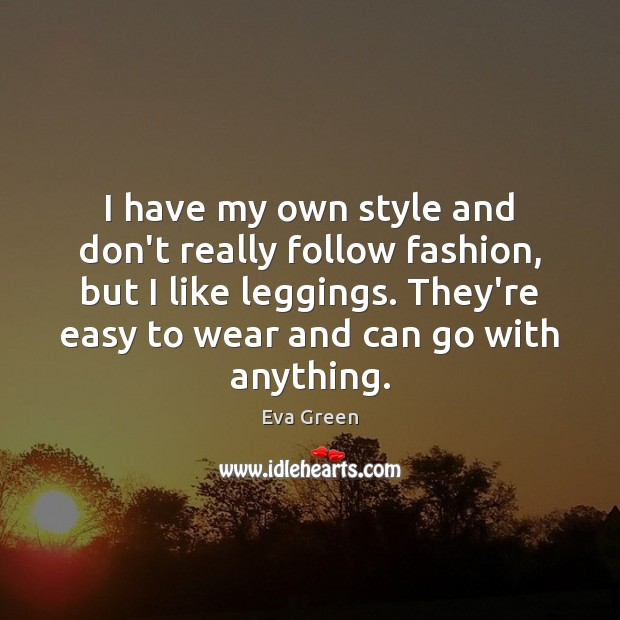I have my own style and don't really follow fashion, but I Eva Green Picture Quote