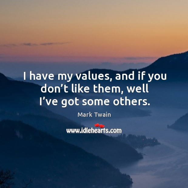 Image, I have my values, and if you don't like them, well I've got some others.