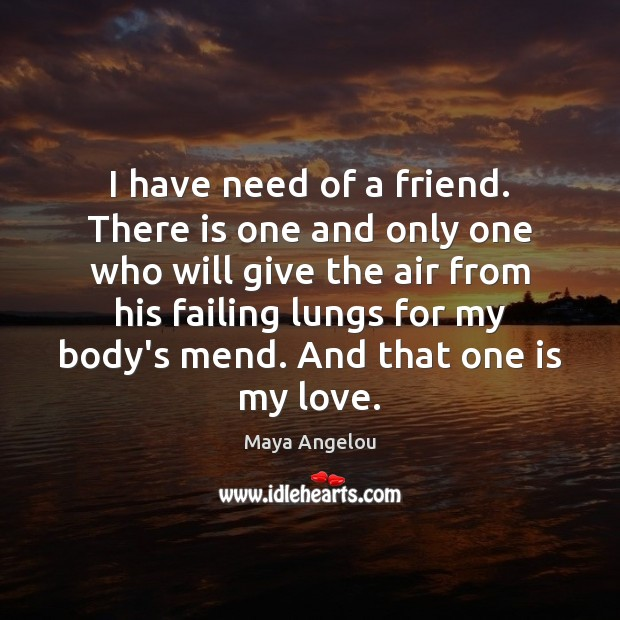 Image, I have need of a friend. There is one and only one