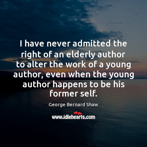 Image, I have never admitted the right of an elderly author to alter