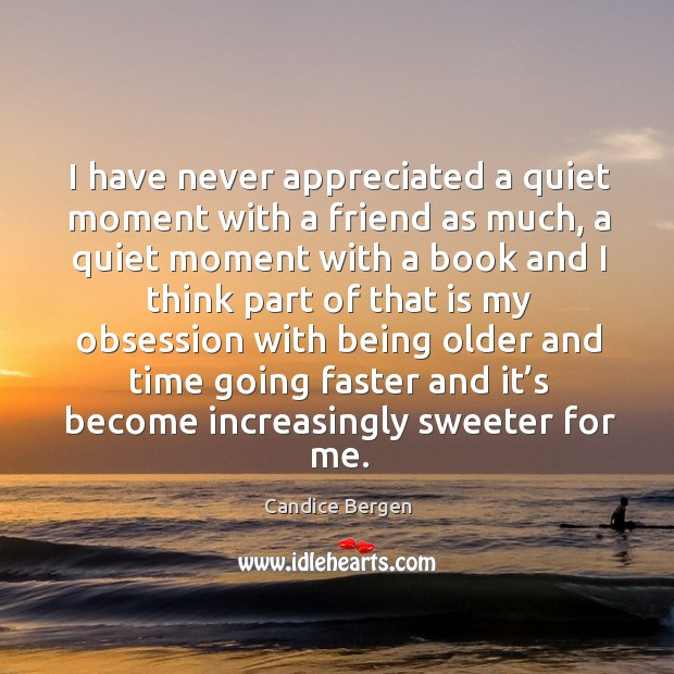 I have never appreciated a quiet moment with a friend as much, a quiet moment with a Image