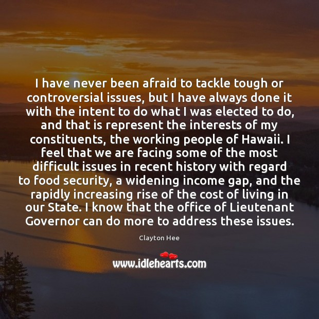 I have never been afraid to tackle tough or controversial issues, but Image