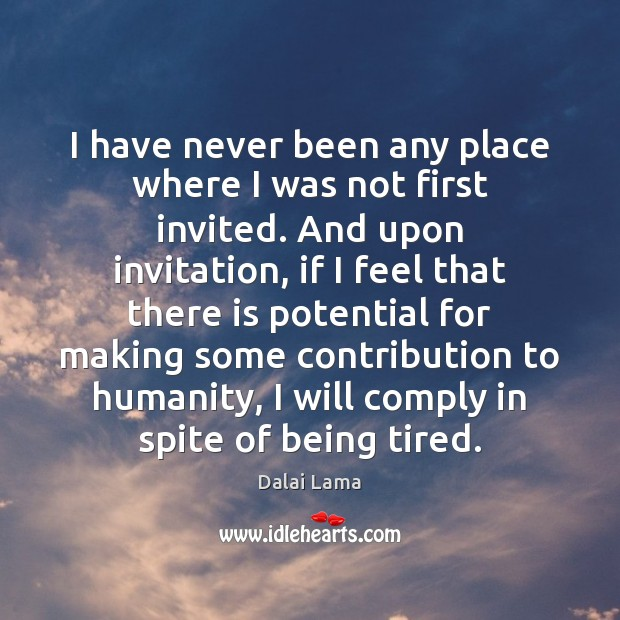 I have never been any place where I was not first invited. Image