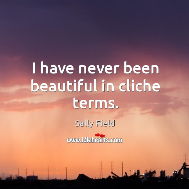 Image, I have never been beautiful in cliche terms.