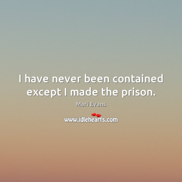 I have never been contained except I made the prison. Image