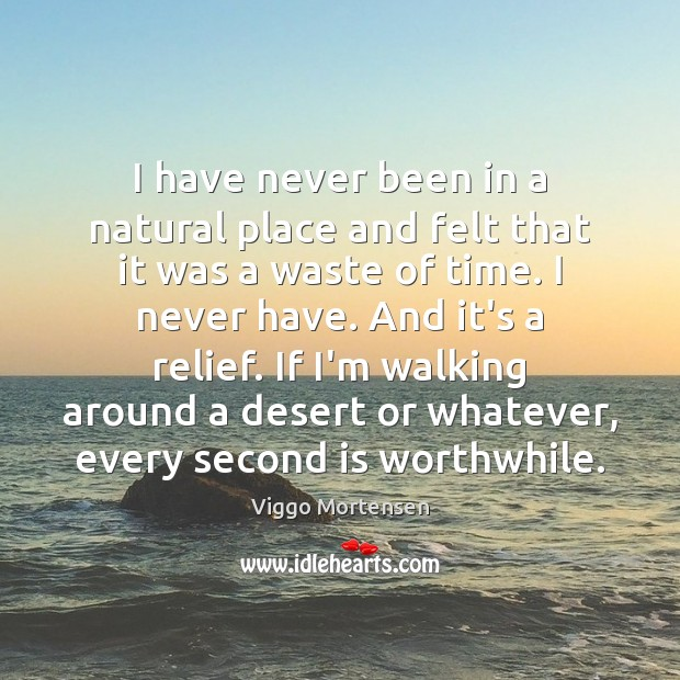 I have never been in a natural place and felt that it Viggo Mortensen Picture Quote