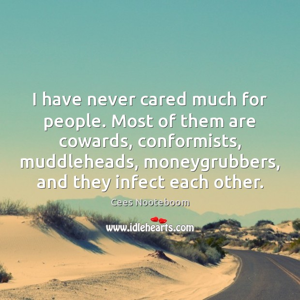 I have never cared much for people. Most of them are cowards, Image