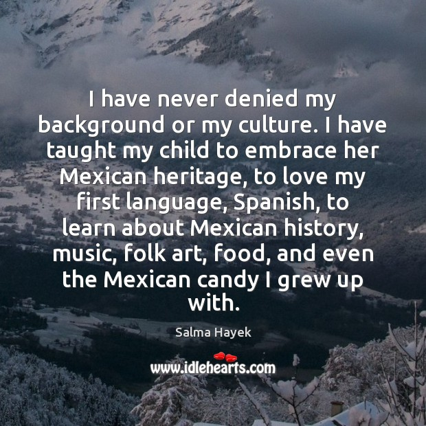 I have never denied my background or my culture. I have taught Image
