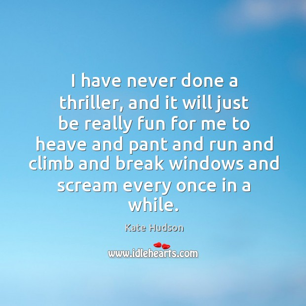 I have never done a thriller, and it will just be really fun for me to heave Kate Hudson Picture Quote
