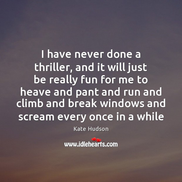 I have never done a thriller, and it will just be really Kate Hudson Picture Quote