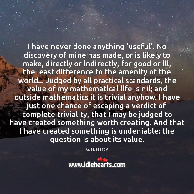 I have never done anything 'useful'. No discovery of mine has made, Value Quotes Image