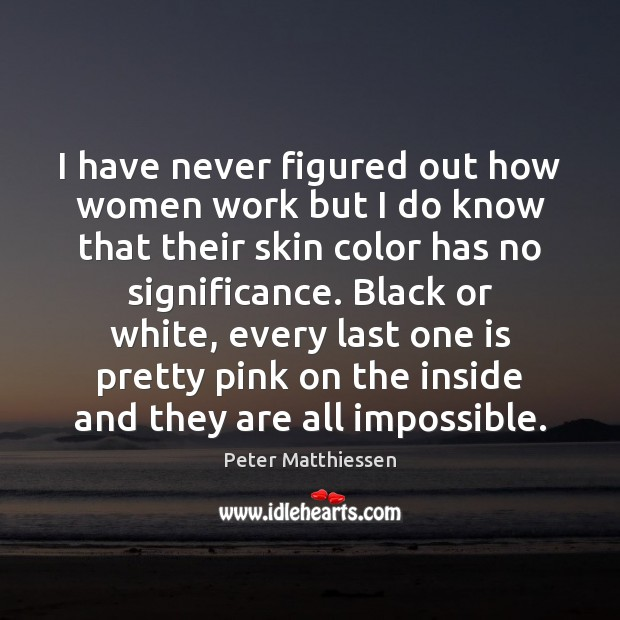 I have never figured out how women work but I do know Image
