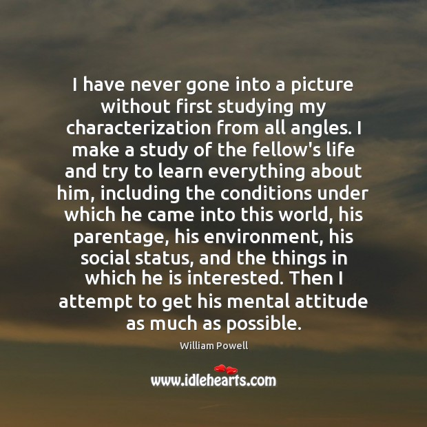 I have never gone into a picture without first studying my characterization William Powell Picture Quote