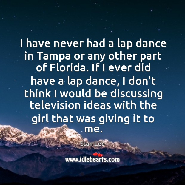 I have never had a lap dance in Tampa or any other Image