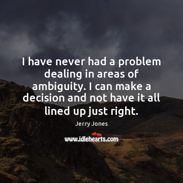 Image, I have never had a problem dealing in areas of ambiguity. I