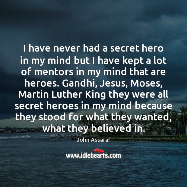 John Assaraf Picture Quote image saying: I have never had a secret hero in my mind but I