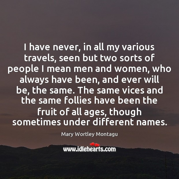 I have never, in all my various travels, seen but two sorts Mary Wortley Montagu Picture Quote
