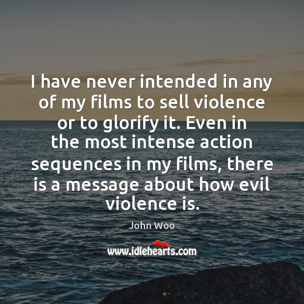 I have never intended in any of my films to sell violence Image