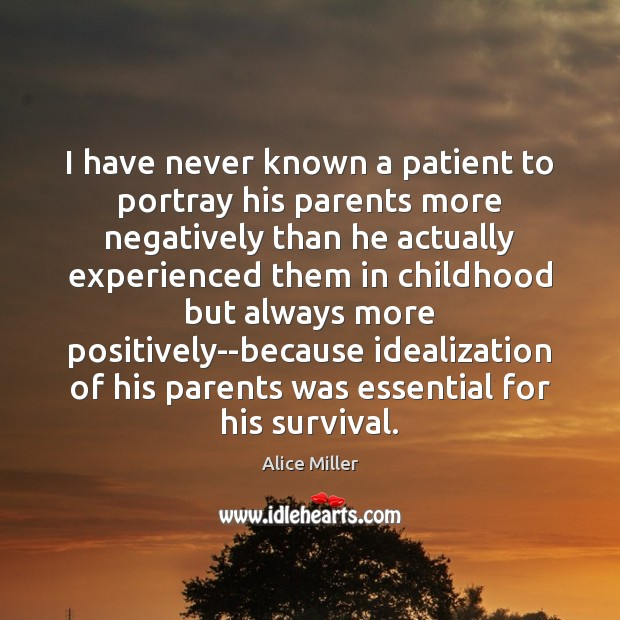 Image, I have never known a patient to portray his parents more negatively