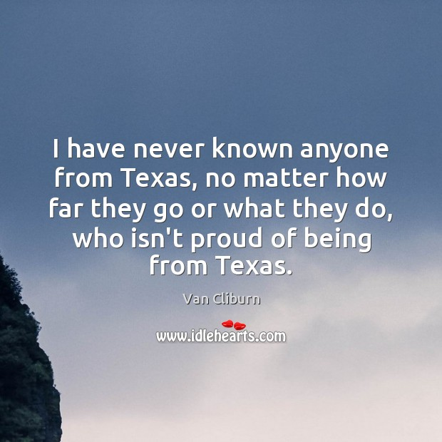 Image, I have never known anyone from Texas, no matter how far they