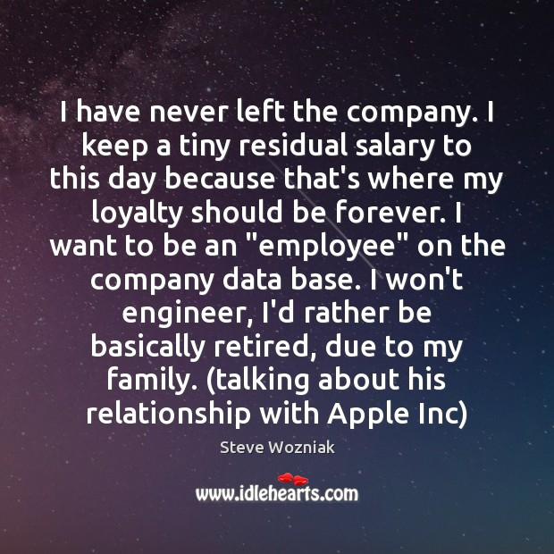 I have never left the company. I keep a tiny residual salary Salary Quotes Image