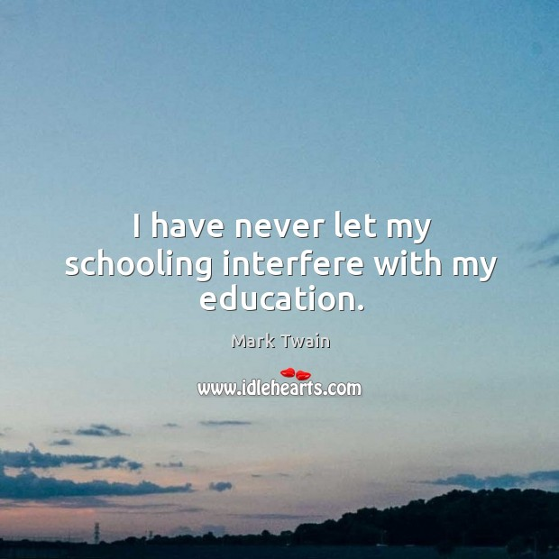 Image, I have never let my schooling interfere with my education.