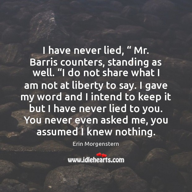 "I have never lied, "" Mr. Barris counters, standing as well. ""I do Image"