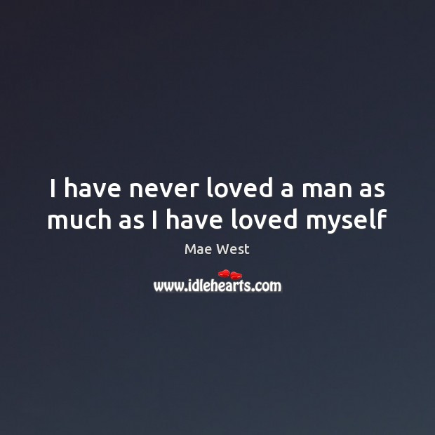 I have never loved a man as much as I have loved myself Image