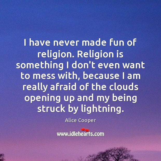 I have never made fun of religion. Religion is something I don't Religion Quotes Image