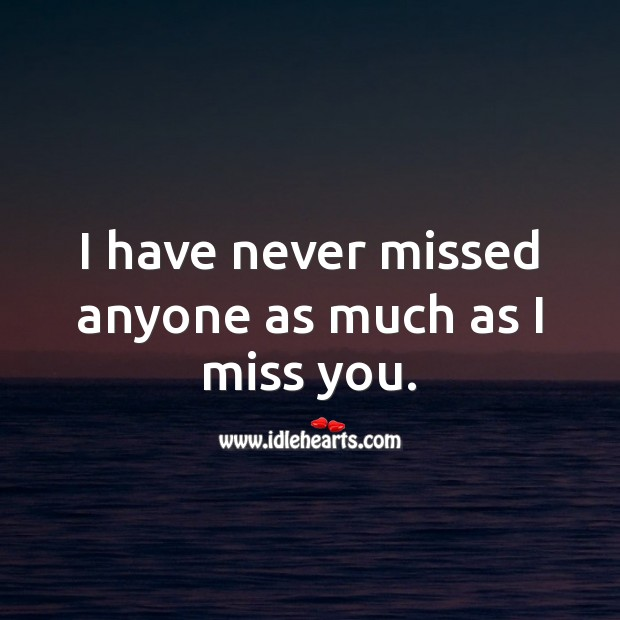 I have never missed anyone as much as I miss you. Miss You Quotes Image