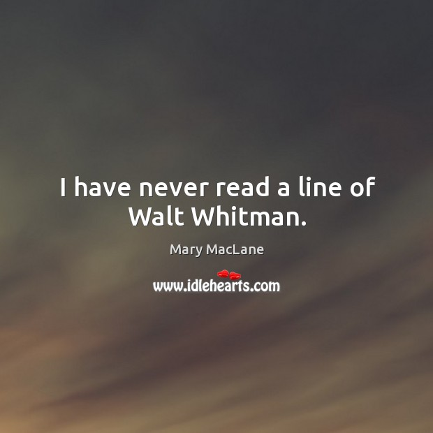 I have never read a line of walt whitman. Image