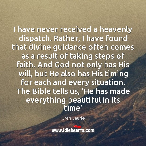 I have never received a heavenly dispatch. Rather, I have found that Greg Laurie Picture Quote