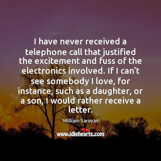 I have never received a telephone call that justified the excitement and William Saroyan Picture Quote