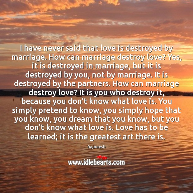 I have never said that love is destroyed by marriage. How can Image