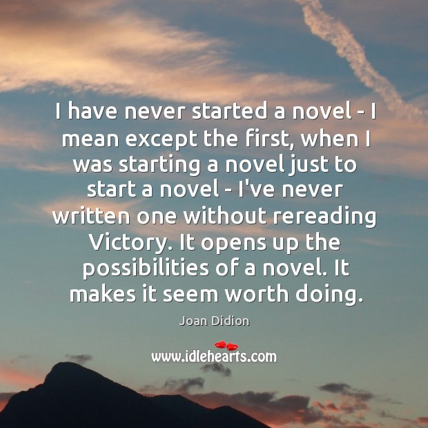 Image, I have never started a novel – I mean except the first,