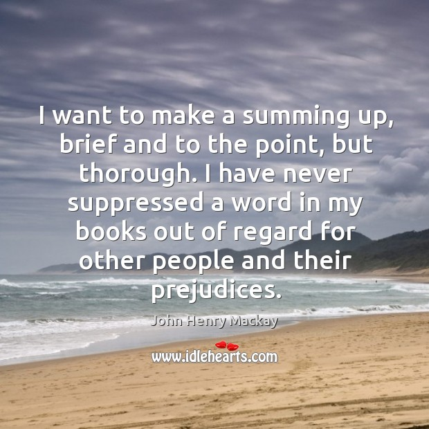 I have never suppressed a word in my books out of regard for other people and their prejudices. Image