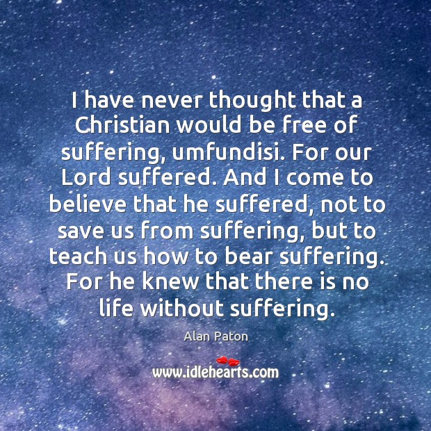 I have never thought that a Christian would be free of suffering, Image