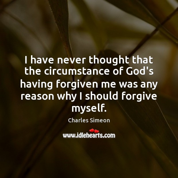 I have never thought that the circumstance of God's having forgiven me Charles Simeon Picture Quote
