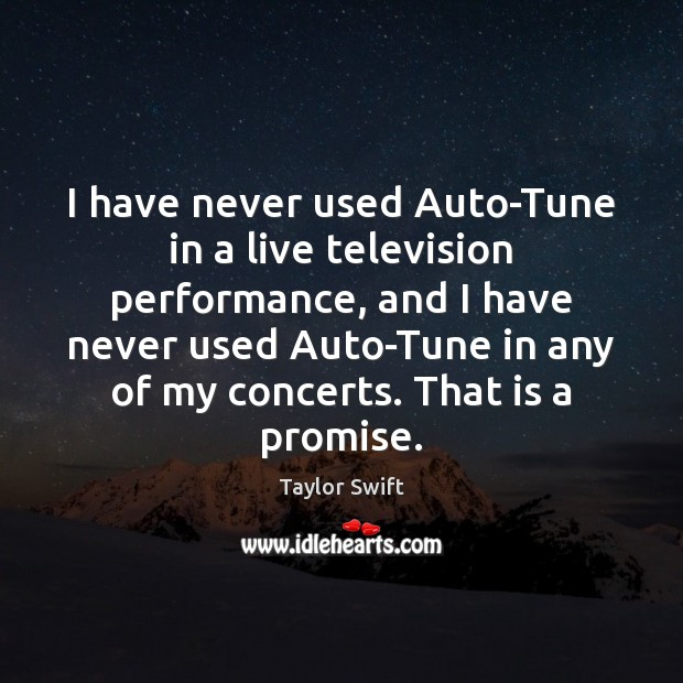 Image, I have never used Auto-Tune in a live television performance, and I