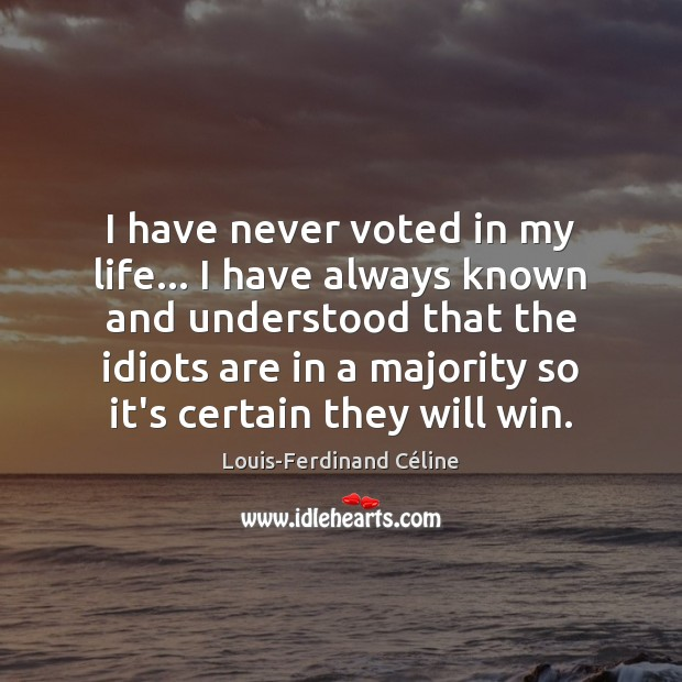 I have never voted in my life… I have always known and Louis-Ferdinand Céline Picture Quote