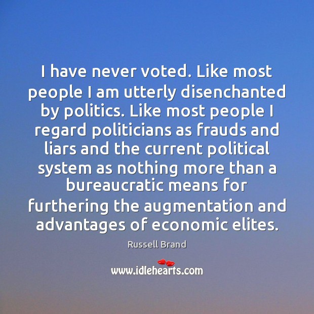Russell Brand Picture Quote image saying: I have never voted. Like most people I am utterly disenchanted by