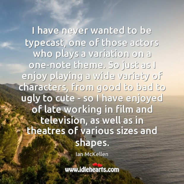 I have never wanted to be typecast, one of those actors who Ian McKellen Picture Quote