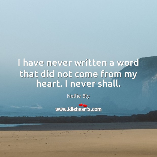 I have never written a word that did not come from my heart. I never shall. Image