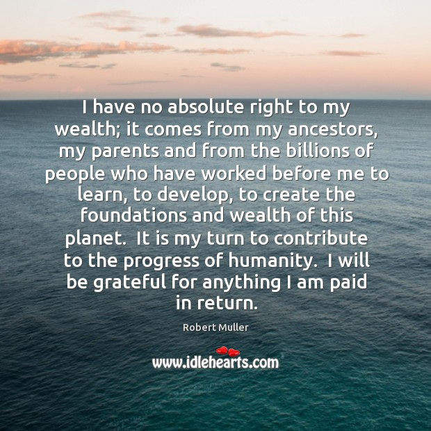 I have no absolute right to my wealth; it comes from my Image