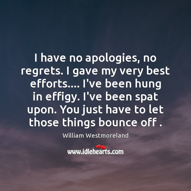 I have no apologies, no regrets. I gave my very best efforts…. Image
