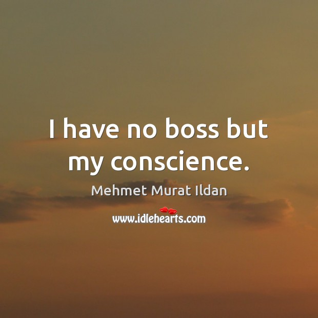 Image, I have no boss but my conscience.