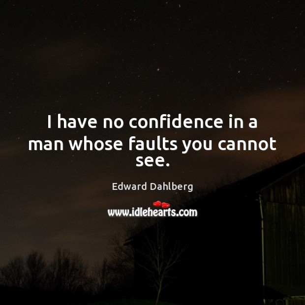 I have no confidence in a man whose faults you cannot see. Image