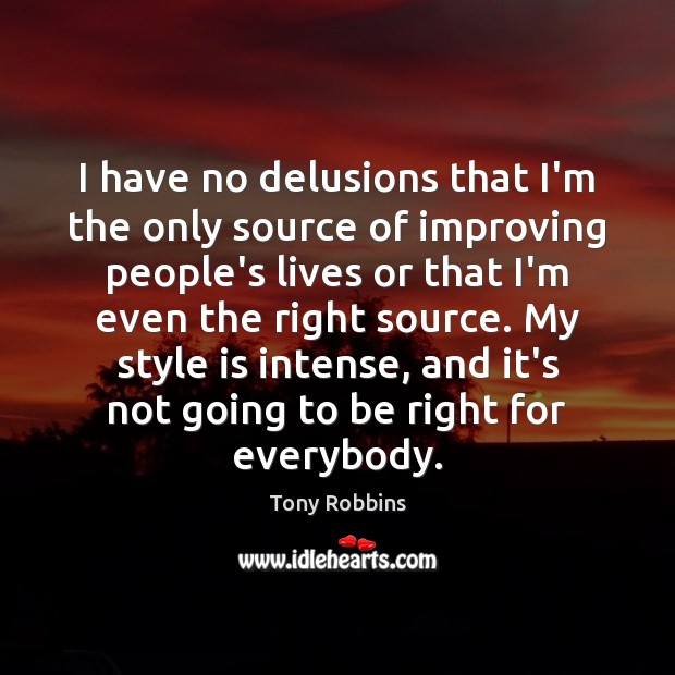I have no delusions that I'm the only source of improving people's Image