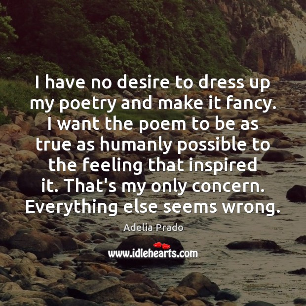 Image, I have no desire to dress up my poetry and make it